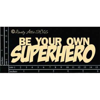 Dusty Attic - Chipboard «Be Your Own Superhero»