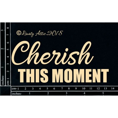 Dusty Attic - Chipboard  «Cherish This Moment»